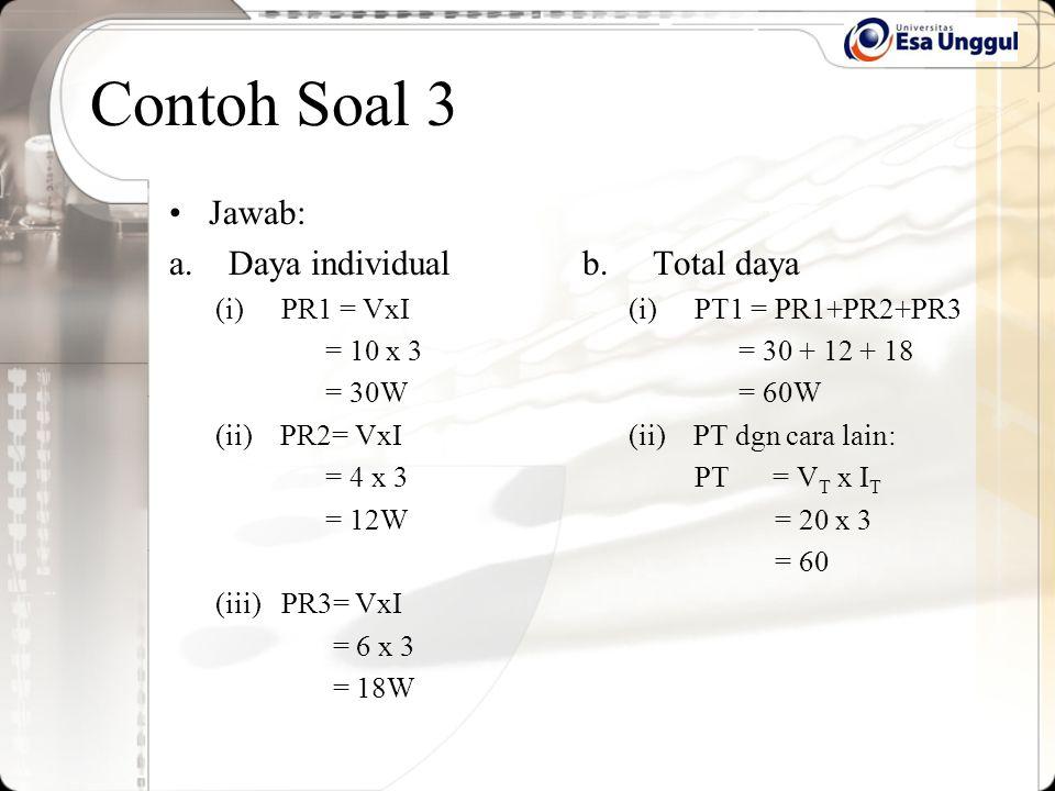 Contoh Soal 3 Jawab: Daya individual b. Total daya PR1 = VxI = 10 x 3