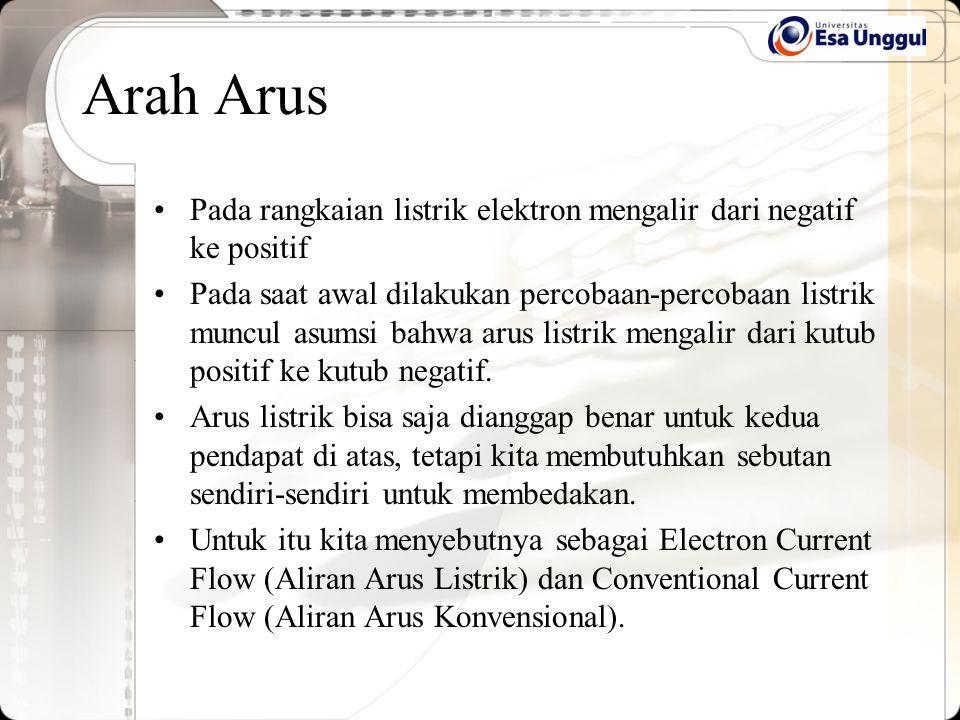 Arah Arus Pada rangkaian listrik elektron mengalir dari negatif ke positif.