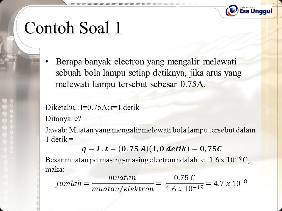 Contoh Soal 1 Berapa banyak electron yang mengalir melewati sebuah bola lampu setiap detiknya, jika arus yang melewati lampu tersebut sebesar 0.75A.