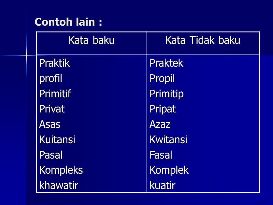 Contoh lain : Kata baku. Kata Tidak baku. Praktik. profil. Primitif. Privat. Asas. Kuitansi.
