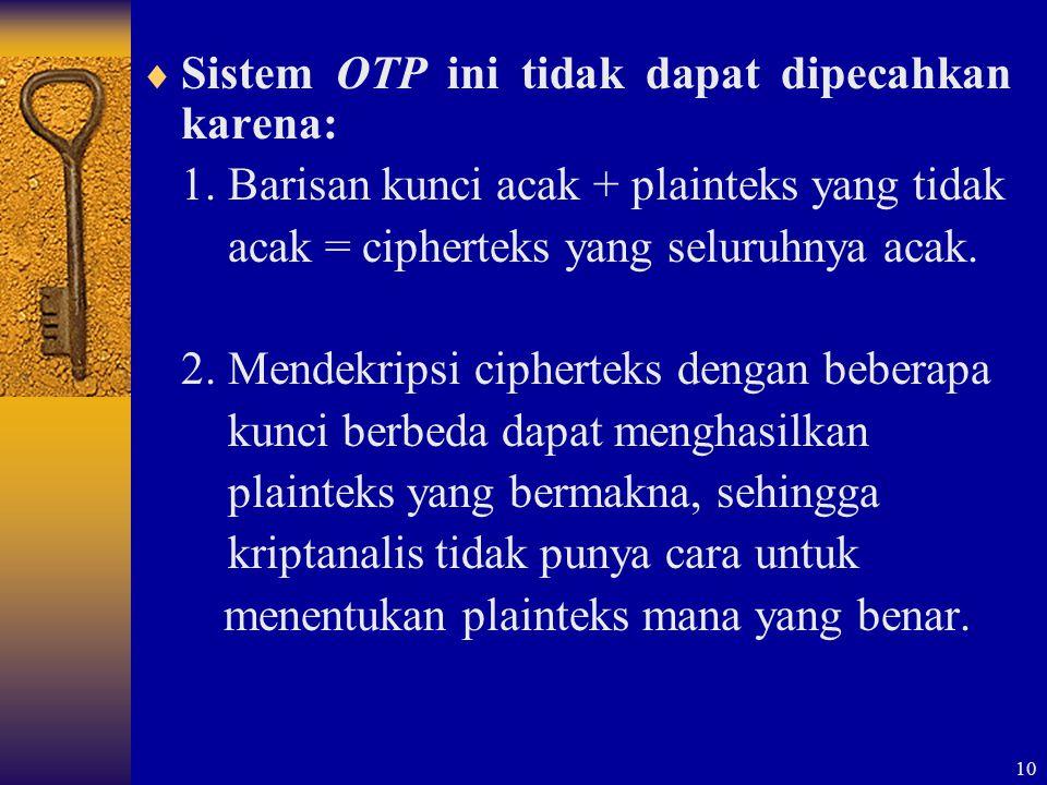 Sistem OTP ini tidak dapat dipecahkan karena: