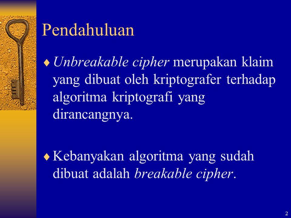 Pendahuluan Unbreakable cipher merupakan klaim yang dibuat oleh kriptografer terhadap algoritma kriptografi yang dirancangnya.