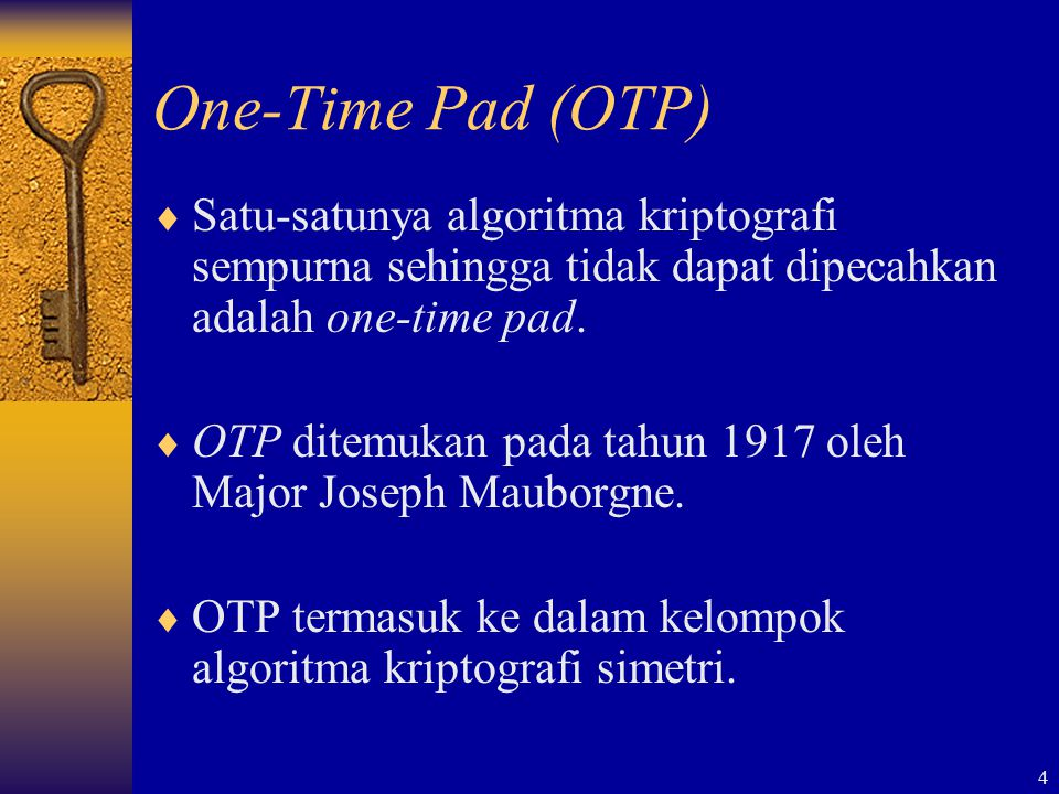 One-Time Pad (OTP) Satu-satunya algoritma kriptografi sempurna sehingga tidak dapat dipecahkan adalah one-time pad.