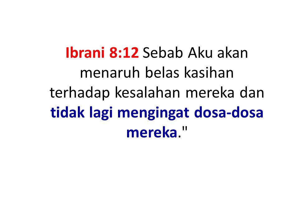 Ibrani 8:12 Sebab Aku akan menaruh belas kasihan terhadap kesalahan mereka dan tidak lagi mengingat dosa-dosa mereka.