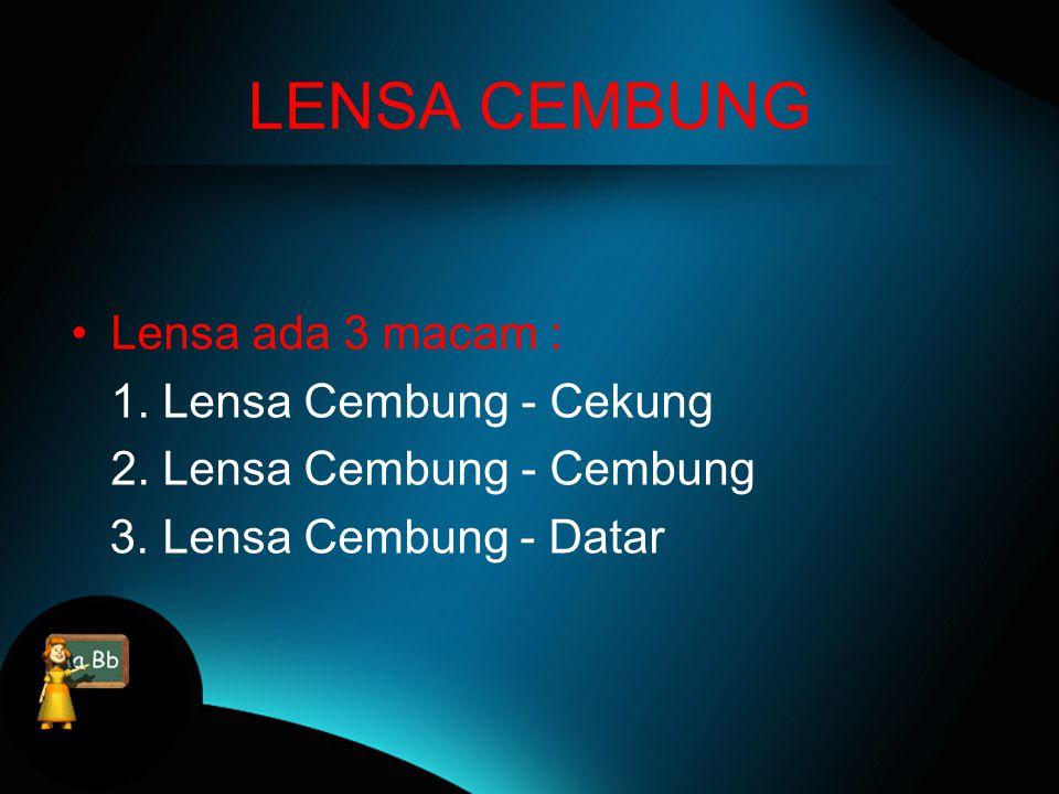 LENSA CEMBUNG Lensa ada 3 macam : 1. Lensa Cembung - Cekung