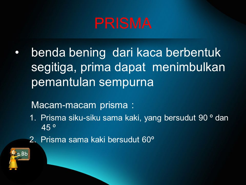 PRISMA benda bening dari kaca berbentuk segitiga, prima dapat menimbulkan pemantulan sempurna. Macam-macam prisma :