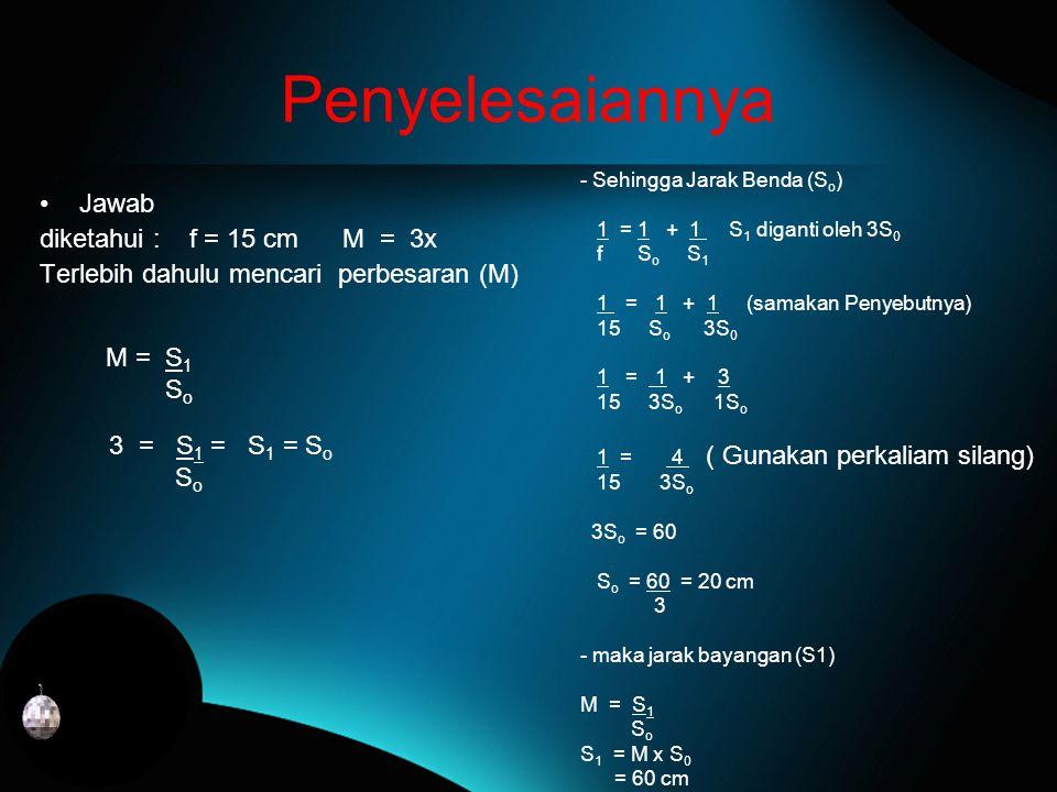 Penyelesaiannya Jawab diketahui : f = 15 cm M = 3x