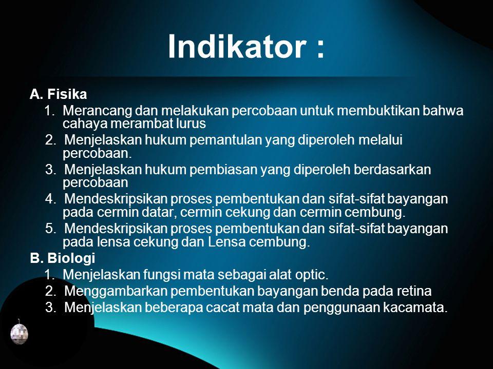 Indikator : A. Fisika. 1. Merancang dan melakukan percobaan untuk membuktikan bahwa cahaya merambat lurus.
