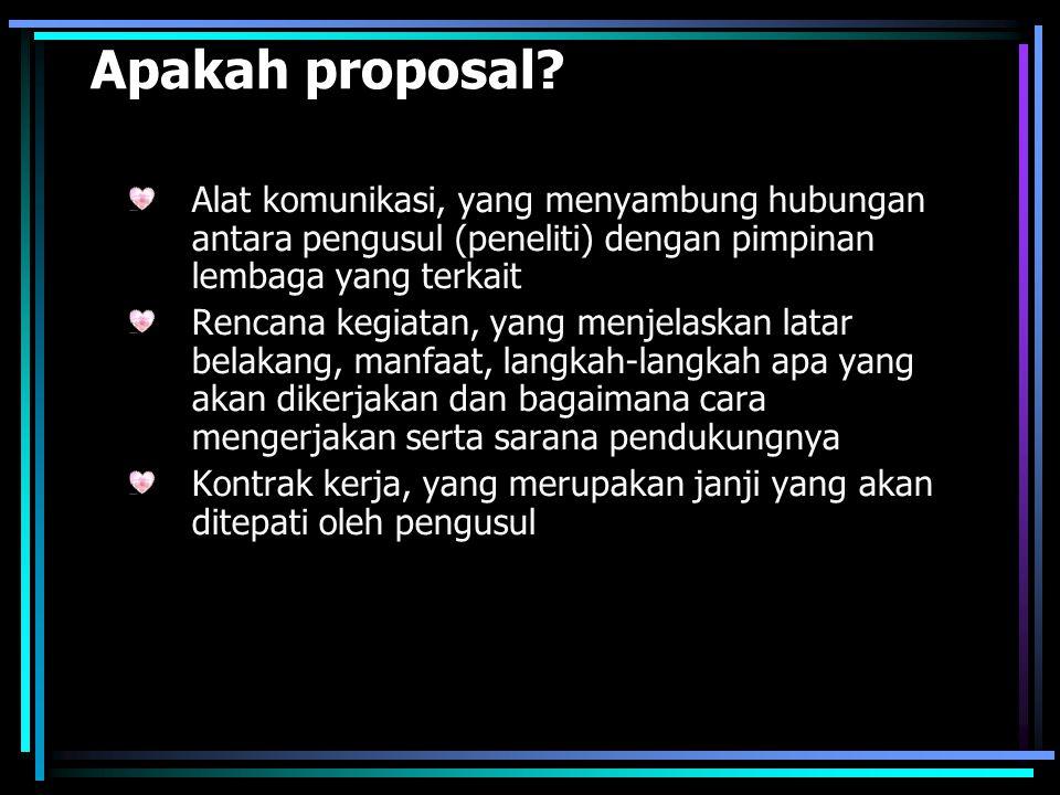 Apakah proposal Alat komunikasi, yang menyambung hubungan antara pengusul (peneliti) dengan pimpinan lembaga yang terkait.