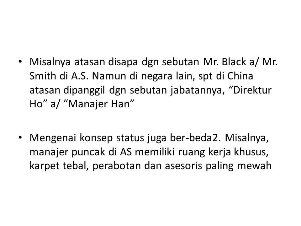 Misalnya atasan disapa dgn sebutan Mr. Black a/ Mr. Smith di A. S