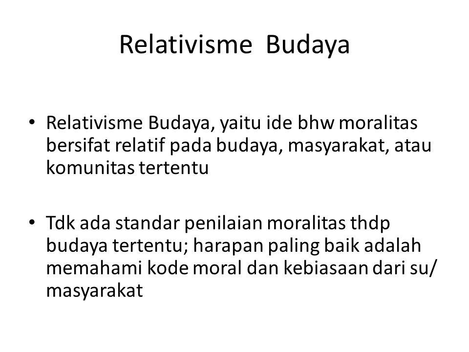 Relativisme Budaya Relativisme Budaya, yaitu ide bhw moralitas bersifat relatif pada budaya, masyarakat, atau komunitas tertentu.