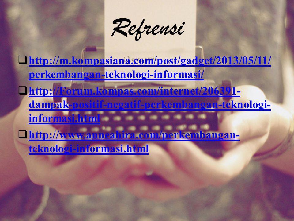Refrensi http://m.kompasiana.com/post/gadget/2013/05/11/perkembangan-teknologi-informasi/