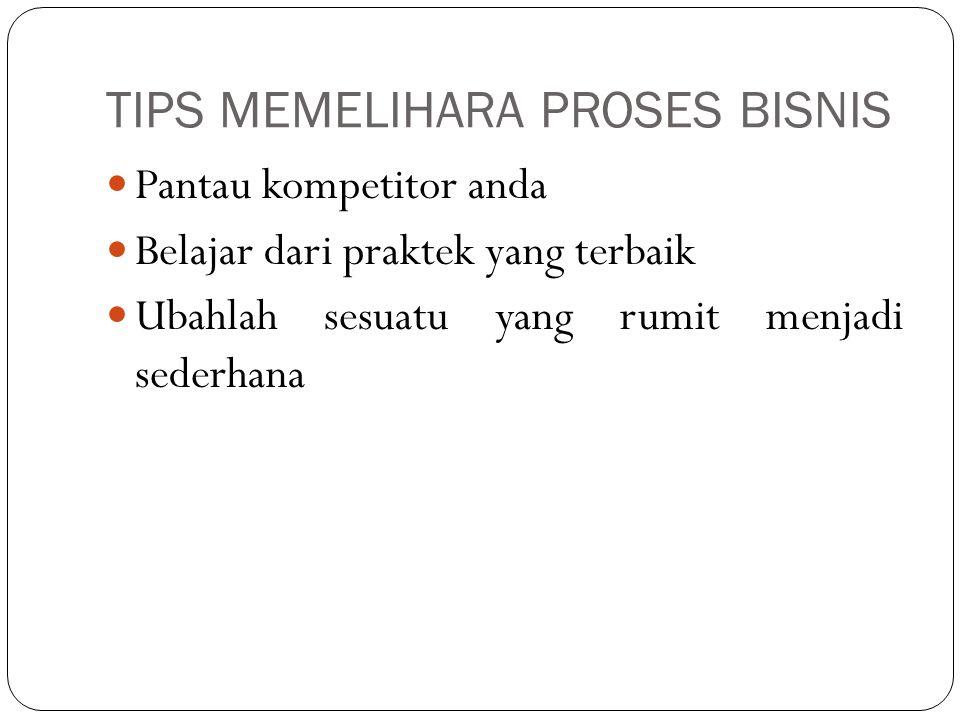 TIPS MEMELIHARA PROSES BISNIS