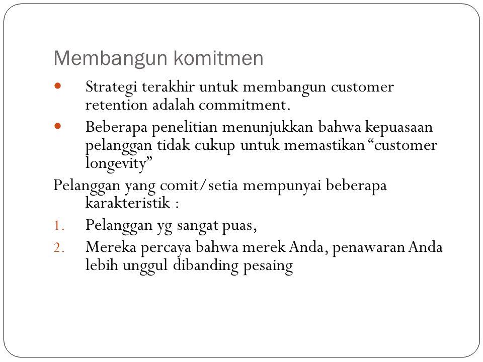 Membangun komitmen Strategi terakhir untuk membangun customer retention adalah commitment.