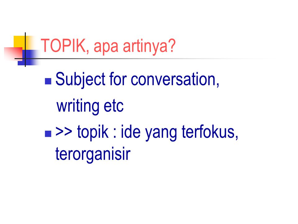 TOPIK, apa artinya. Subject for conversation, writing etc.