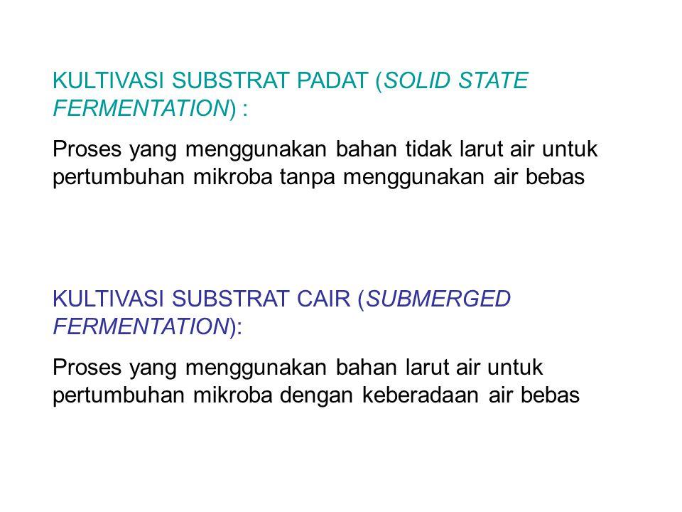 KULTIVASI SUBSTRAT PADAT (SOLID STATE FERMENTATION) :