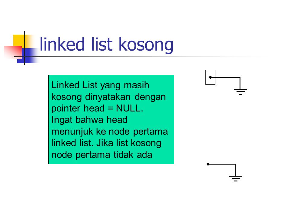 linked list kosong head. Linked List yang masih kosong dinyatakan dengan pointer head = NULL.