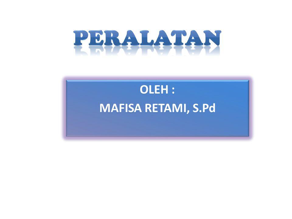 PERALATAN OLEH : MAFISA RETAMI, S.Pd