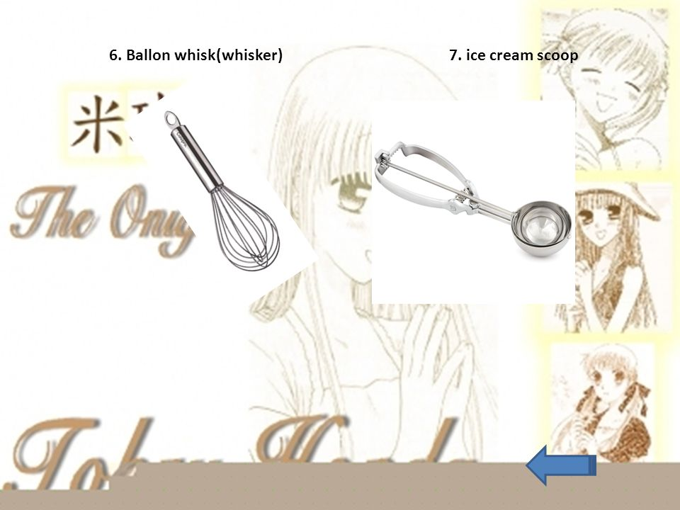 6. Ballon whisk(whisker) 7. ice cream scoop