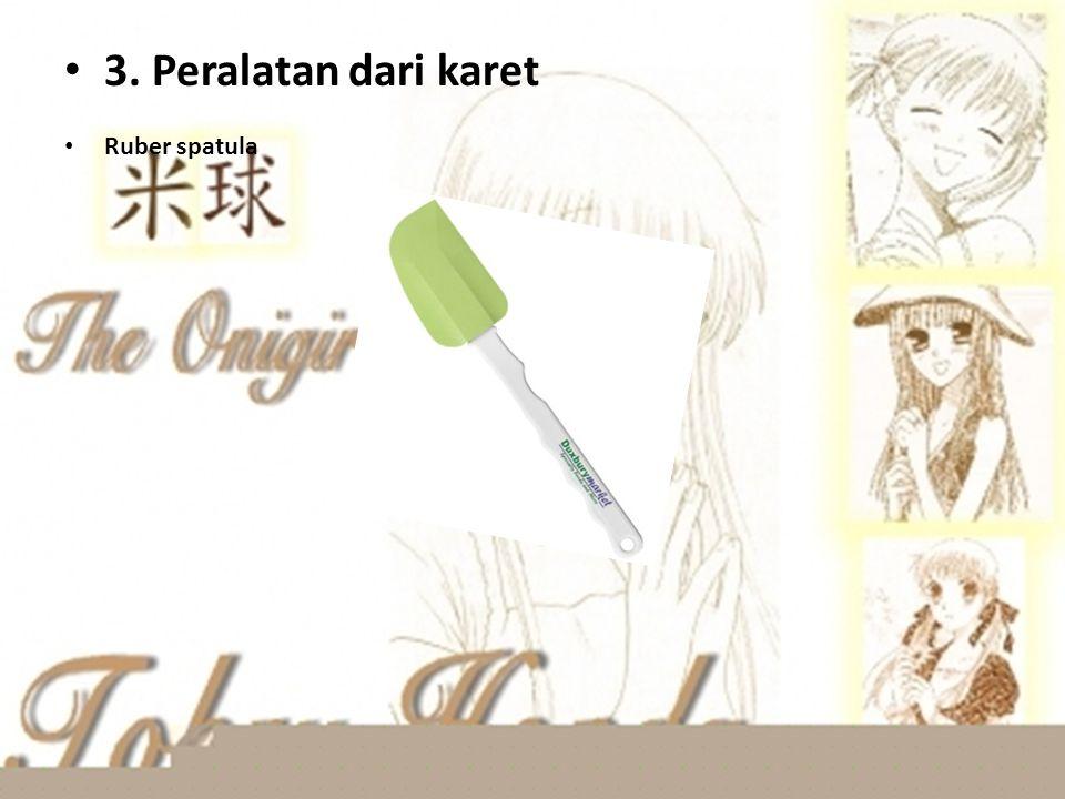 3. Peralatan dari karet Ruber spatula