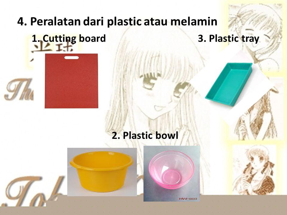 4. Peralatan dari plastic atau melamin