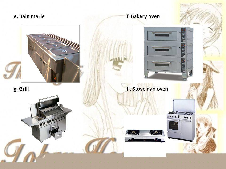 e. Bain marie f. Bakery oven