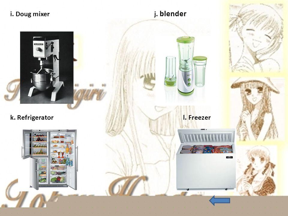 i. Doug mixer j. blender k. Refrigerator l. Freezer