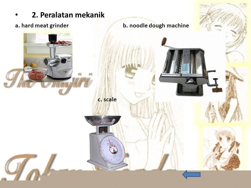 2. Peralatan mekanik a. hard meat grinder b. noodle dough machine