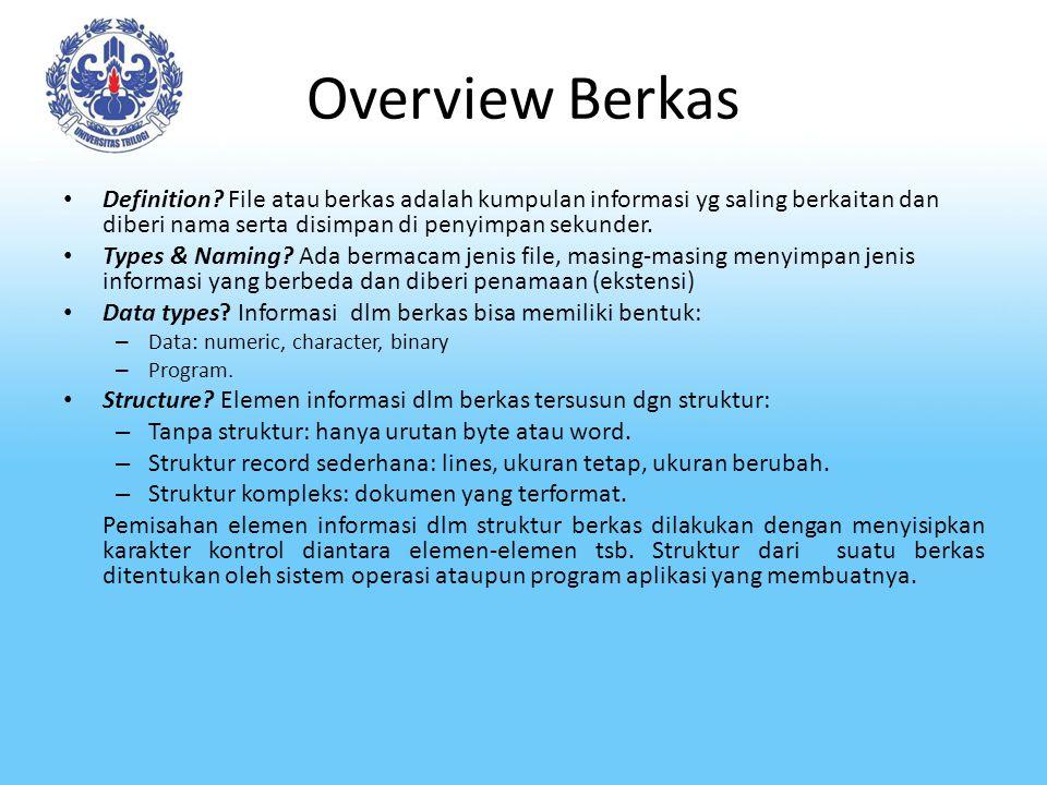 Overview Berkas Definition File atau berkas adalah kumpulan informasi yg saling berkaitan dan diberi nama serta disimpan di penyimpan sekunder.
