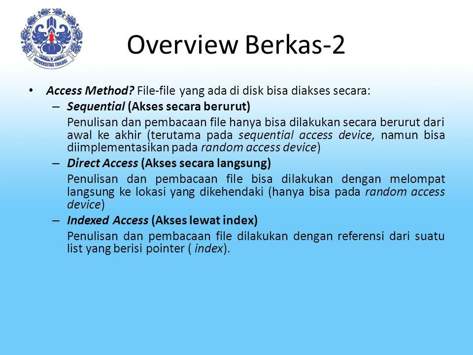Overview Berkas-2 Access Method File-file yang ada di disk bisa diakses secara: Sequential (Akses secara berurut)