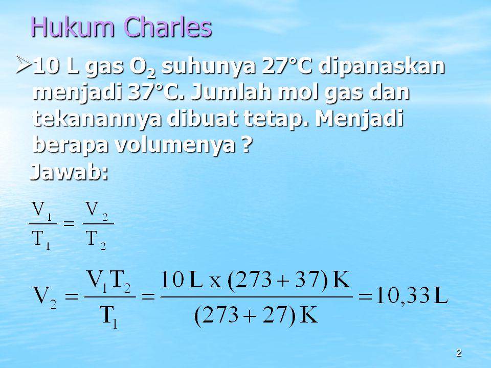 Hukum Charles 10 L gas O2 suhunya 27°C dipanaskan menjadi 37°C. Jumlah mol gas dan tekanannya dibuat tetap. Menjadi berapa volumenya