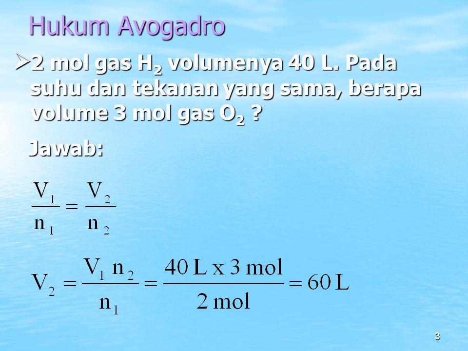 Hukum Avogadro 2 mol gas H2 volumenya 40 L. Pada suhu dan tekanan yang sama, berapa volume 3 mol gas O2