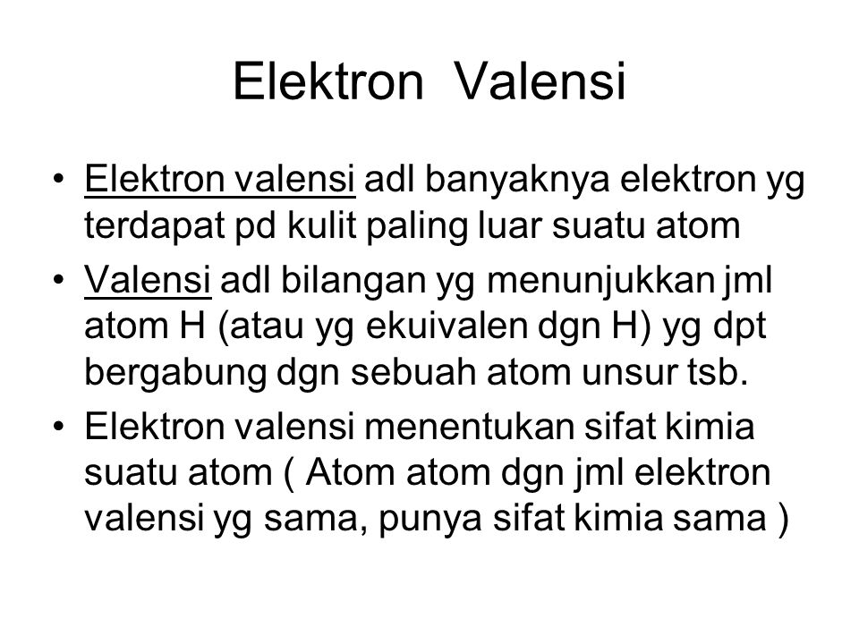 Elektron Valensi Elektron valensi adl banyaknya elektron yg terdapat pd kulit paling luar suatu atom.