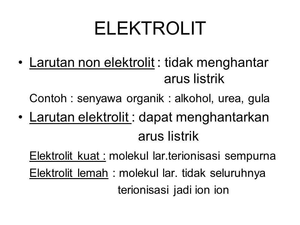ELEKTROLIT Larutan non elektrolit : tidak menghantar arus listrik