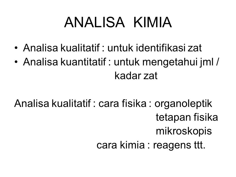 ANALISA KIMIA Analisa kualitatif : untuk identifikasi zat