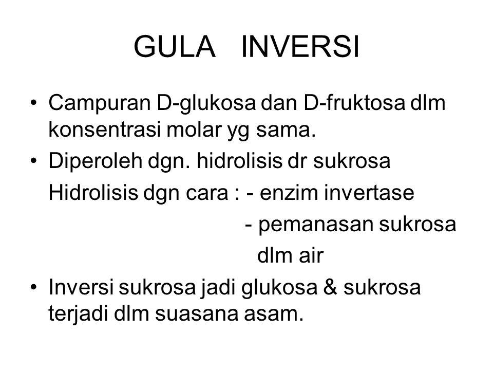 GULA INVERSI Campuran D-glukosa dan D-fruktosa dlm konsentrasi molar yg sama. Diperoleh dgn. hidrolisis dr sukrosa.