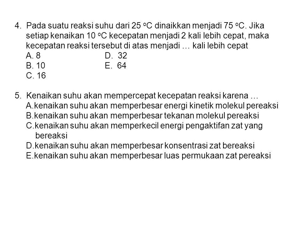4. Pada suatu reaksi suhu dari 25 oC dinaikkan menjadi 75 oC
