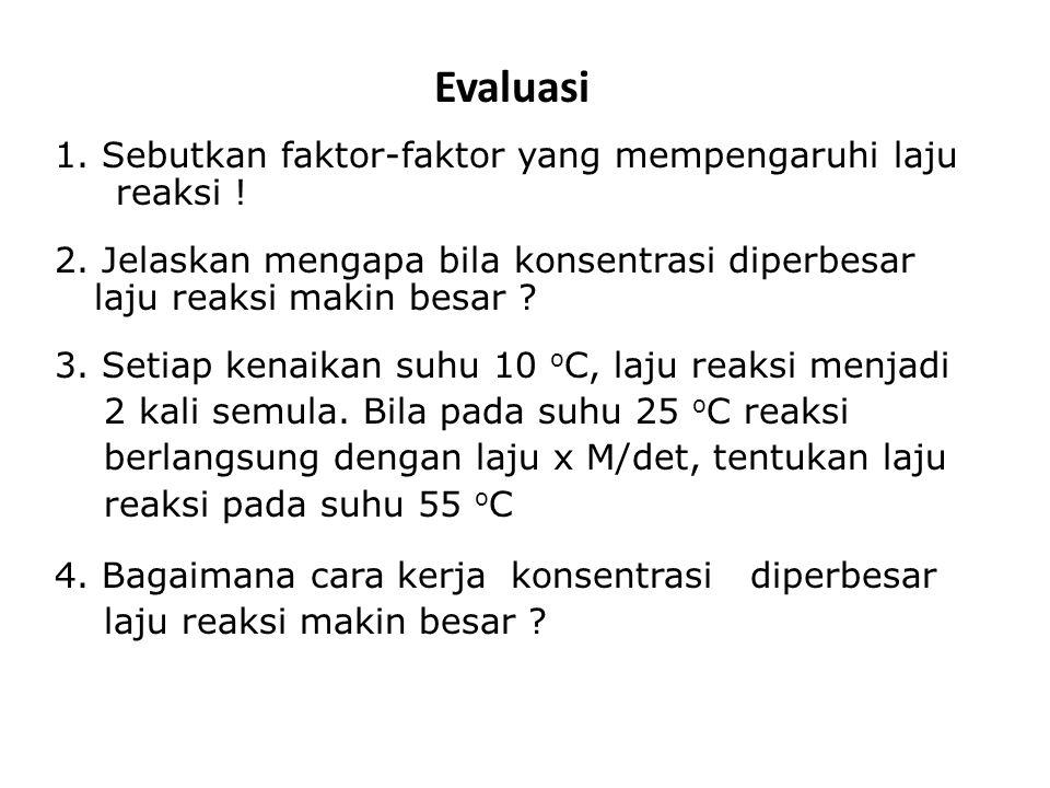 Evaluasi 1. Sebutkan faktor-faktor yang mempengaruhi laju reaksi !