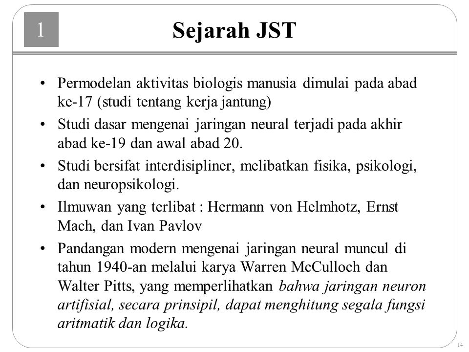 Sejarah JST Permodelan aktivitas biologis manusia dimulai pada abad ke-17 (studi tentang kerja jantung)