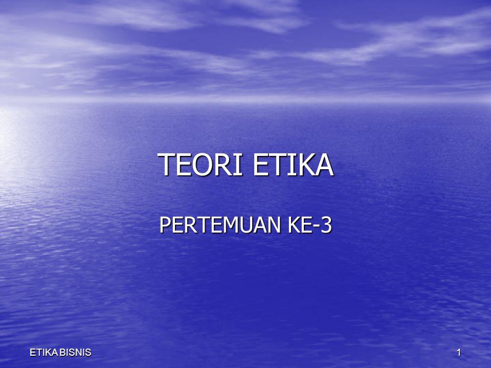 TEORI ETIKA PERTEMUAN KE-3 ETIKA BISNIS