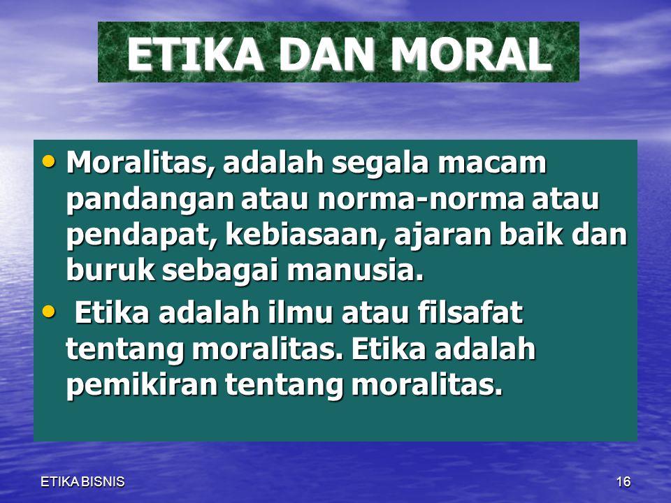 ETIKA DAN MORAL Moralitas, adalah segala macam pandangan atau norma-norma atau pendapat, kebiasaan, ajaran baik dan buruk sebagai manusia.