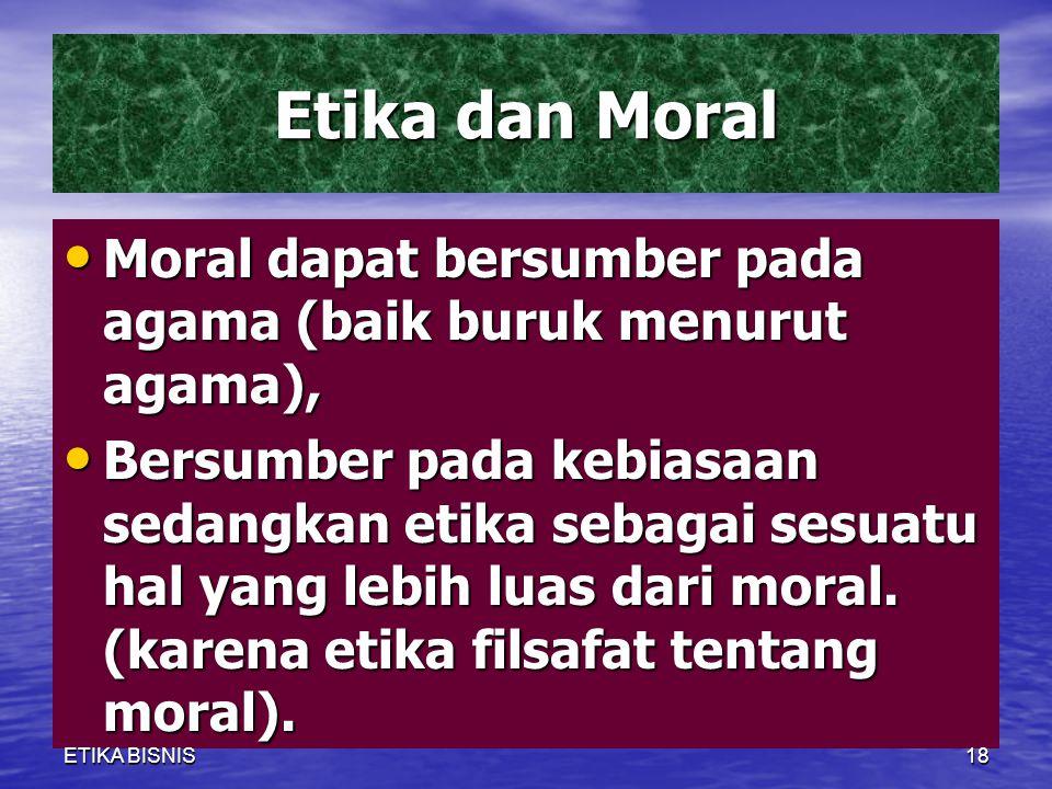 Etika dan Moral Moral dapat bersumber pada agama (baik buruk menurut agama),