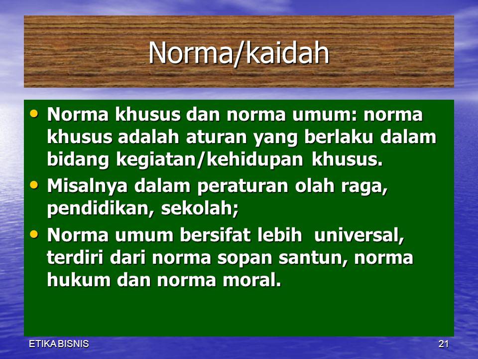 Norma/kaidah Norma khusus dan norma umum: norma khusus adalah aturan yang berlaku dalam bidang kegiatan/kehidupan khusus.