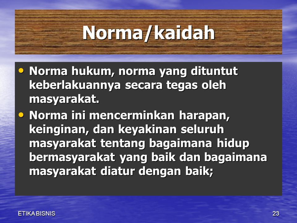 Norma/kaidah Norma hukum, norma yang dituntut keberlakuannya secara tegas oleh masyarakat.