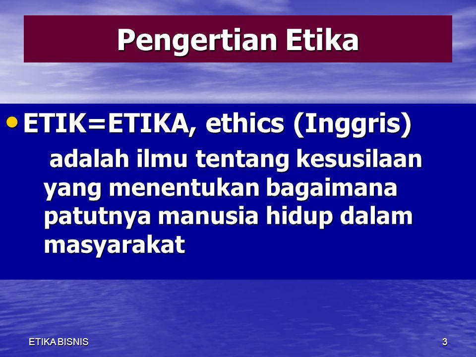 Pengertian Etika ETIK=ETIKA, ethics (Inggris)