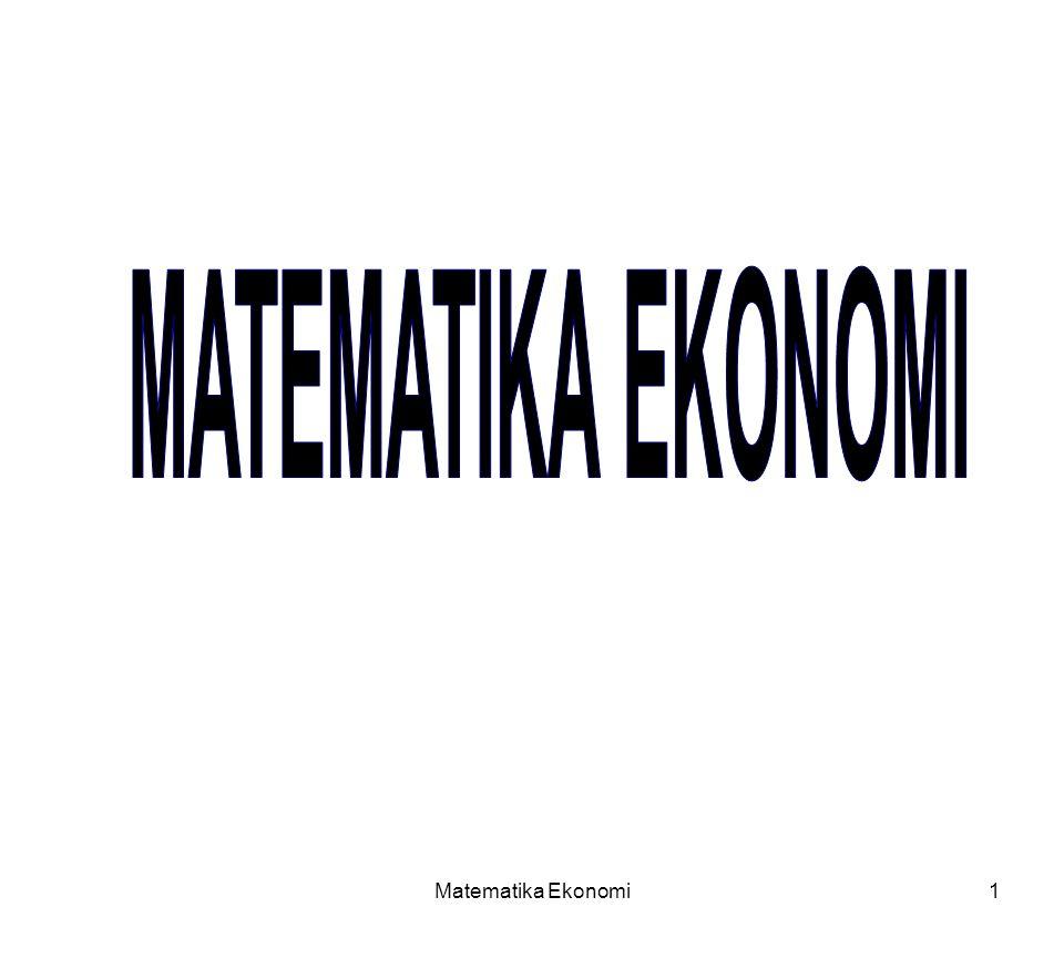 MATEMATIKA EKONOMI Matematika Ekonomi