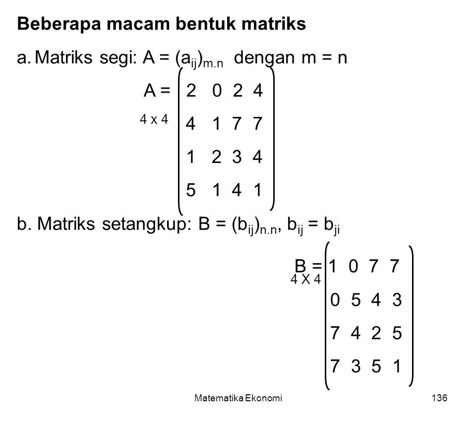 Beberapa macam bentuk matriks Matriks segi: A = (aij)m.n dengan m = n