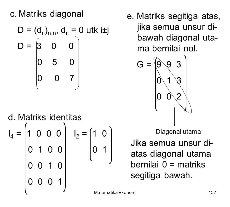 Matriks diagonal D = (dij)n.n, dij = 0 utk i±j. D = 3 0 0. 0 5 0. 0 0 7.