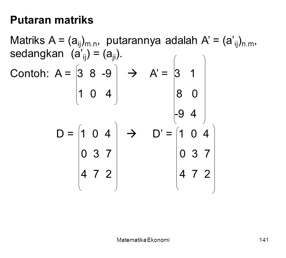 Putaran matriks Matriks A = (aij)m.n, putarannya adalah A' = (a'ij)n.m, sedangkan (a'ij) = (aji).