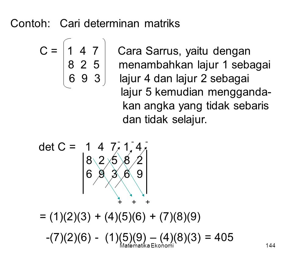 Contoh: Cari determinan matriks C = 1 4 7 Cara Sarrus, yaitu dengan